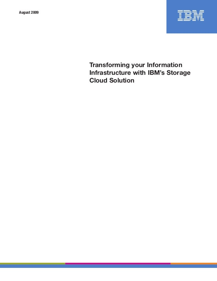 August 2009              Transforming your Information              Infrastructure with IBM's Storage              Cloud S...