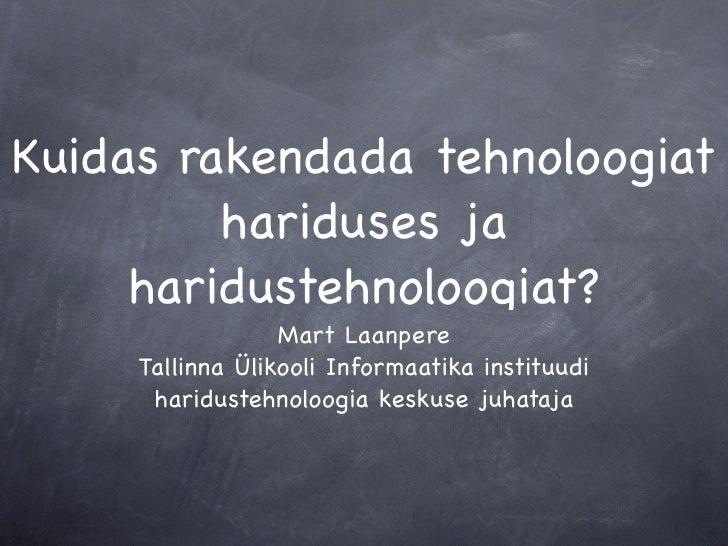 Kuidas rakendada tehnoloogiat          hariduses ja      haridustehnoloogiat?                   Mart Laanpere      Tallinn...