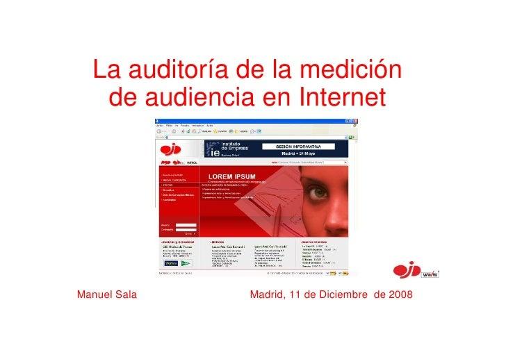 La auditoría de la medición    de audiencia en Internet     Manuel Sala    Madrid, 11 de Diciembre de 2008