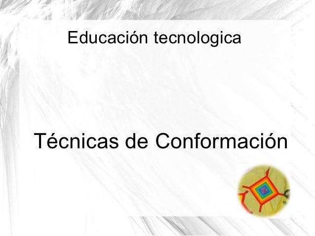 Educación tecnologicaTécnicas de Conformación