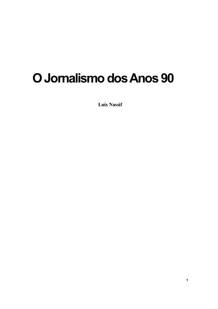 O Jornalismo dos Anos 90           Luís Nassif                           1