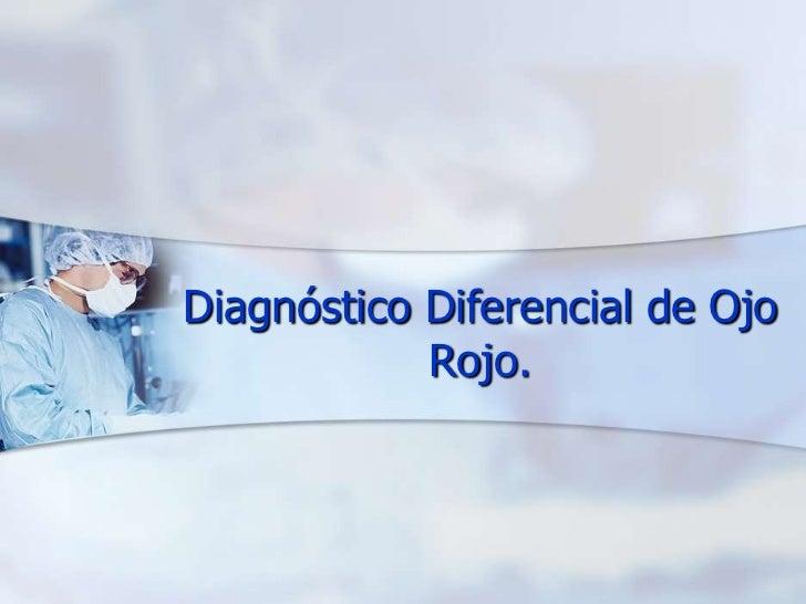 Diagnóstico Diferencial de Ojo            Rojo.