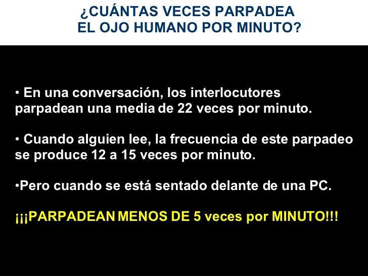 <ul><li>En una conversación, los interlocutores  parpadean una media de 22 veces por minuto. </li></ul><ul><li>Cuando algu...