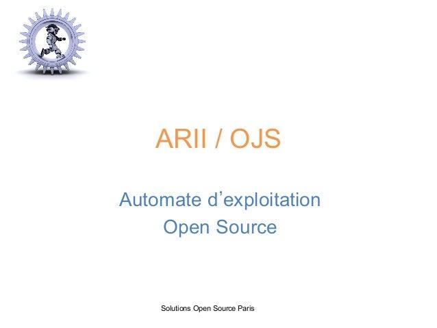 ARII / OJS Automate d exploitation Open Source Solutions Open Source Paris