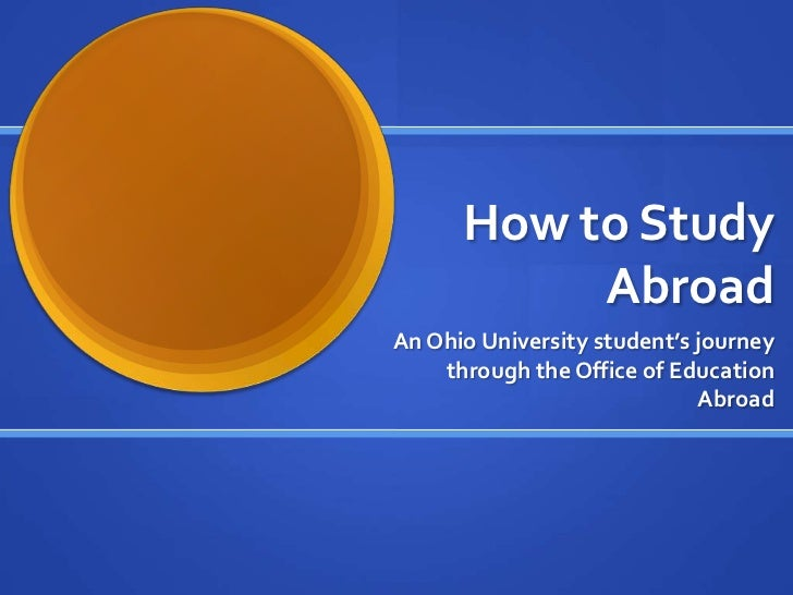 How to Study Abroad<br />An Ohio University student's journey through the Office of Education Abroad<br />