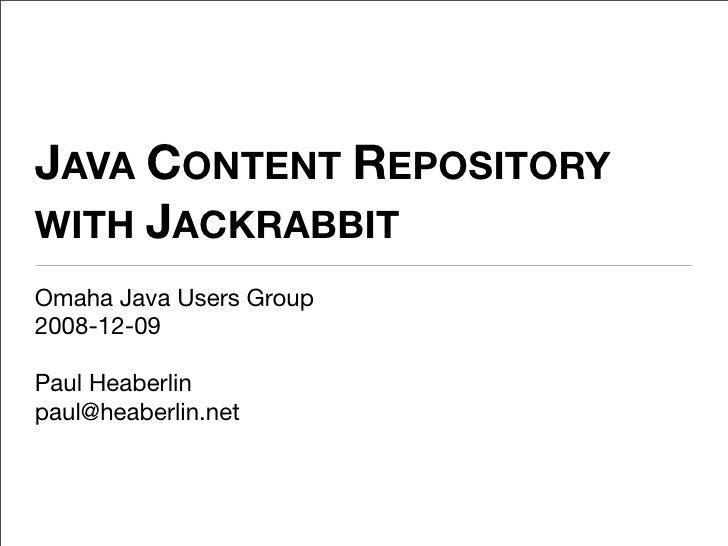 JAVA CONTENT REPOSITORY WITH JACKRABBIT Omaha Java Users Group 2008-12-09  Paul Heaberlin paul@heaberlin.net