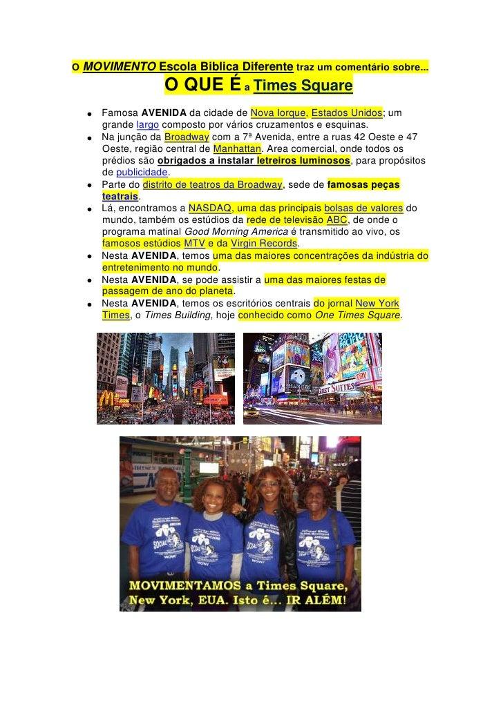 O MOVIMENTO Escola Biblica Diferente traz um comentário sobre... O QUE É a Times Square<br /><ul><li>Famosa AVENIDA da cid...