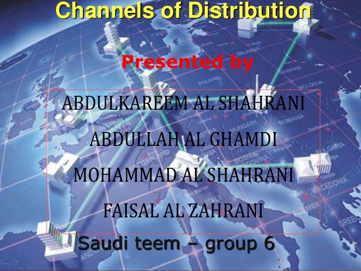 Channels of Distribution      Presented by  Saudi teem – group 6