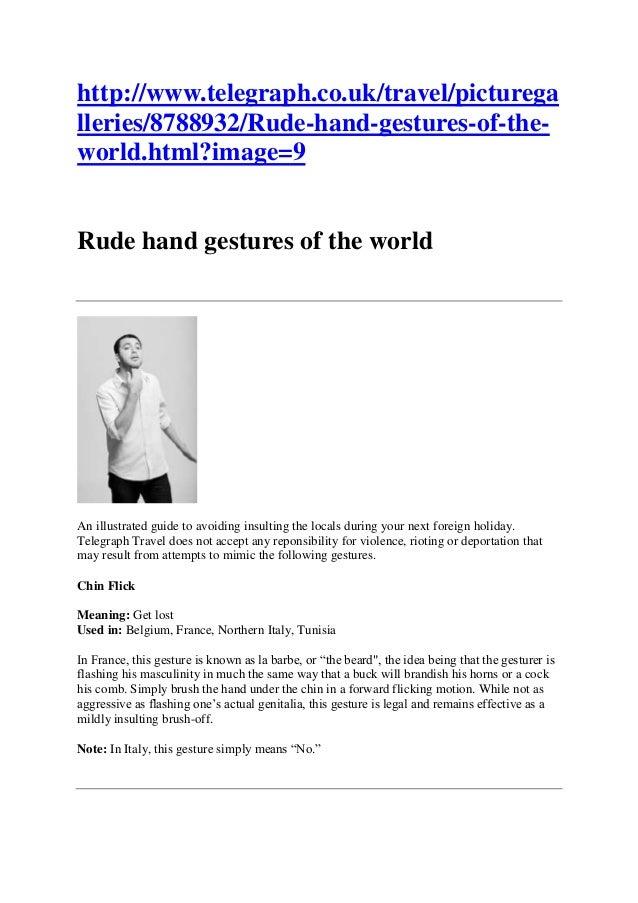 http://www.telegraph.co.uk/travel/picturega lleries/8788932/Rude-hand-gestures-of-the- world.html?image=9 Rude hand gestur...