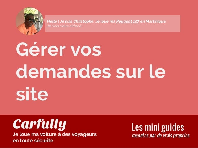 Gérer vos demandes sur le site Les mini guides racontés par de vrais proprios Hello ! Je suis Christophe. Je loue ma Peuge...