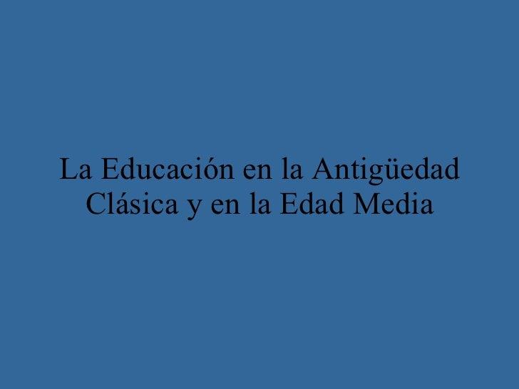 La Educación en la Antigüedad Clásica y en la Edad Media