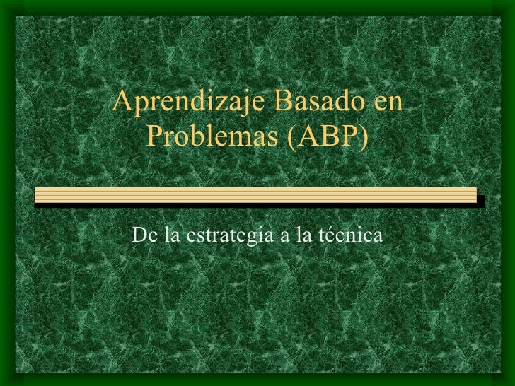 Aprendizaje Basado en Problemas (ABP) De la estrategia a la técnica
