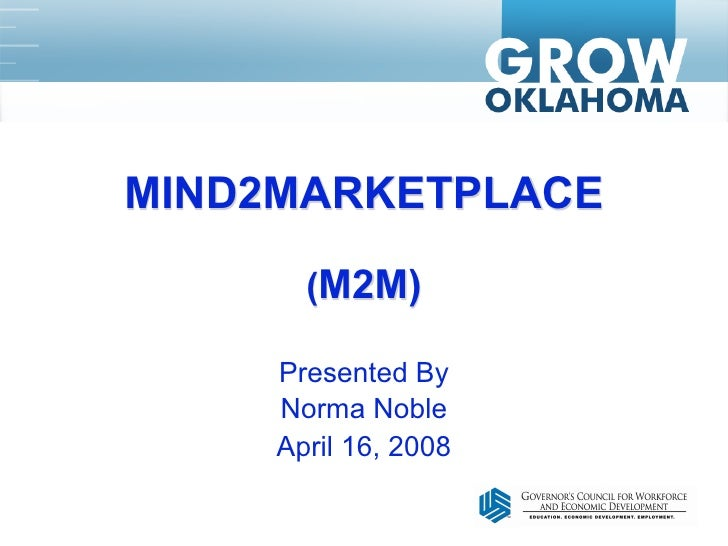 MIND2MARKETPLACE         (M2M)       Presented By      Norma Noble      April 16, 2008