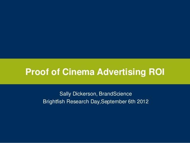 Proof of Cinema Advertising ROI Sally Dickerson, BrandScience Brightfish Research Day,September 6th 2012