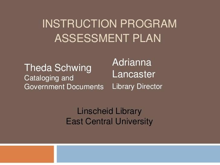 INSTRUCTION PROGRAM      ASSESSMENT PLAN                       AdriannaTheda SchwingCataloging and         LancasterGovern...