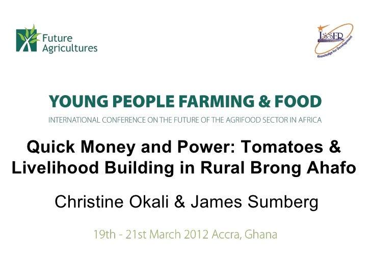 Quick Money and Power: Tomatoes &Livelihood Building in Rural Brong Ahafo     Christine Okali & James Sumberg