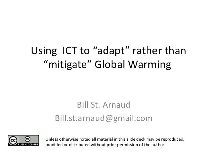 "Using ICT to ""adapt"" rather than  ""mitigate"" Global Warming               Bill St. Arnaud       Bill.st.arnaud@gmail.com  ..."