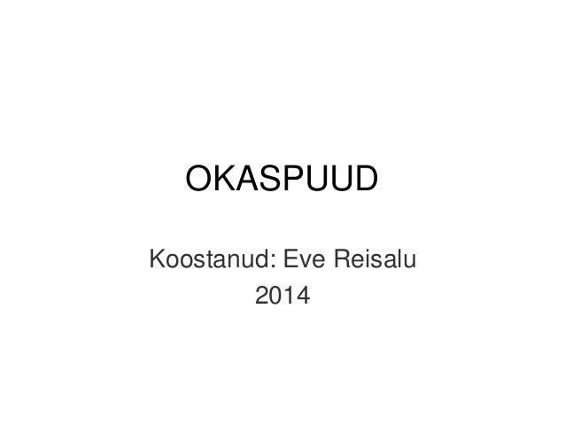 OKASPUUD Koostanud: Eve Reisalu 2014