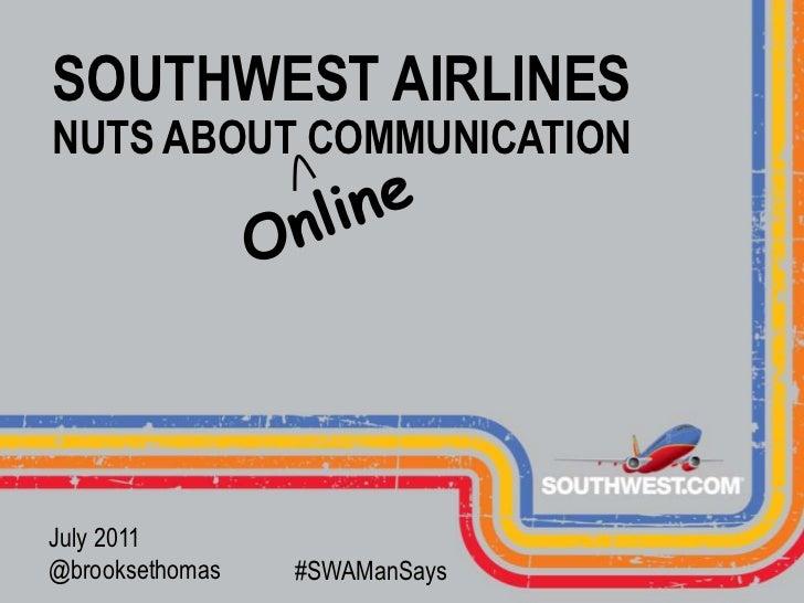 SOUTHWEST AIRLINESNUTS ABOUT COMMUNICATION<br />Online <br />July 2011<br />@brooksethomas<br />#SWAManSays<br />