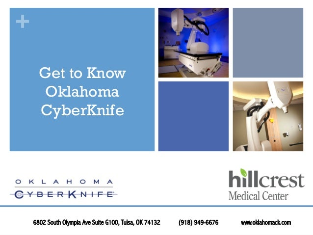 + Get to Know Oklahoma CyberKnife 6802 South Olympia Ave Suite G100, Tulsa, OK 74132 (918) 949-6676 www.oklahomack.com