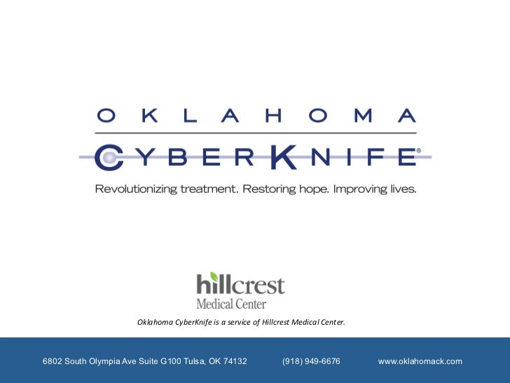 Oklahoma	  CyberKnife	  is	  a	  service	  of	  Hillcrest	  Medical	  Center.	  6802 South Olympia Ave Suite G100 Tulsa, O...