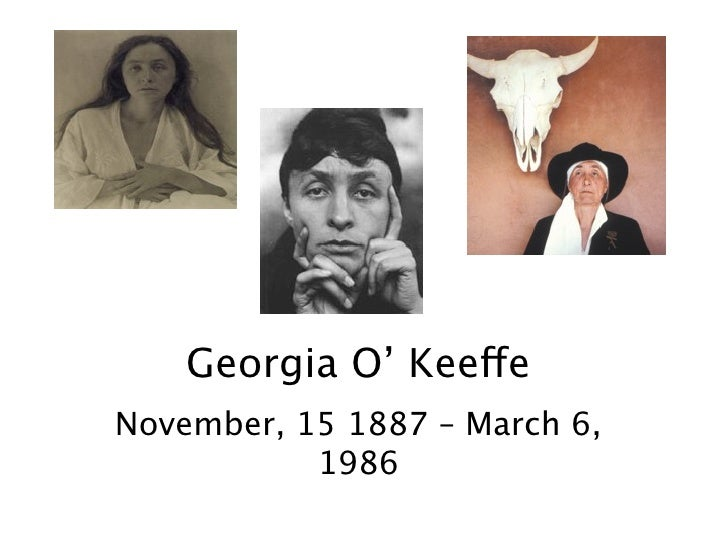 Georgia O' KeeffeNovember, 15 1887 – March 6,           1986