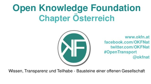 Open Knowledge Foundation Chapter Österreich www.okfn.at facebook.com/OKFNat twitter.com/OKFNat #OpenTransport @okfnat Wis...