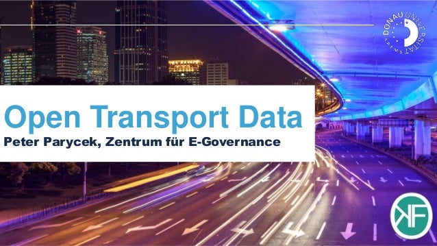 Open Transport Data Peter Parycek, Zentrum für E-Governance  Dr. Peter Parycek Donau-Universität Krems. Die Universität fü...