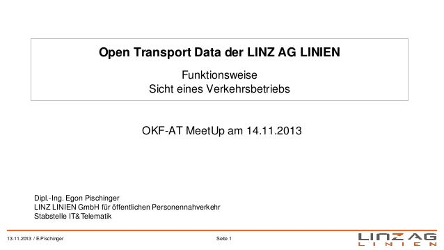 Open Transport Data der LINZ AG LINIEN Funktionsweise Sicht eines Verkehrsbetriebs  OKF-AT MeetUp am 14.11.2013  Dipl.-Ing...