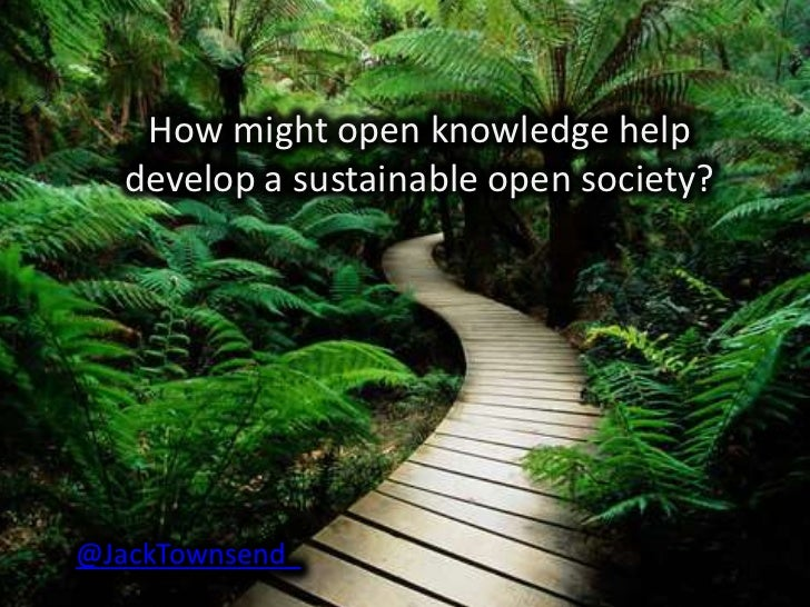 How might Open Knowledge help develop a Sustainable Open Society