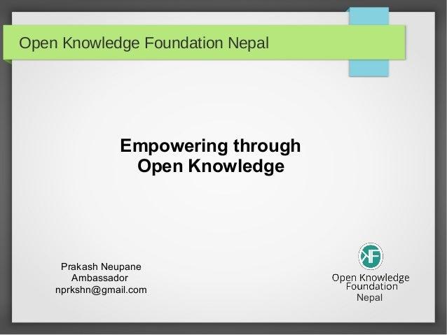 Open Knowledge Foundation NepalEmpowering throughOpen KnowledgePrakash NeupaneAmbassadornprkshn@gmail.comNepal