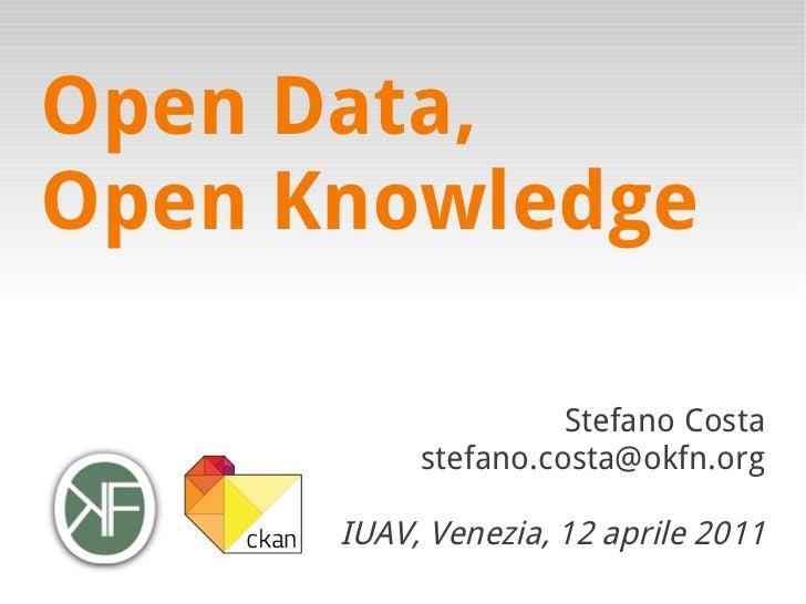 Open Data,Open Knowledge                     Stefano Costa           stefano.costa@okfn.org      IUAV, Venezia, 12 aprile ...