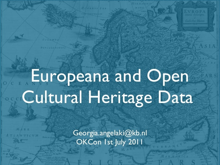 Europeana and Open Cultural Heritage Data  [email_address] OKCon 1st July 2011