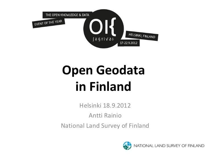 Open Geodata  in Finland      Helsinki 18.9.2012          Antti RainioNational Land Survey of Finland