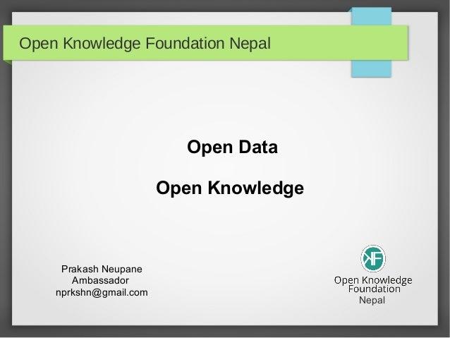 Open Knowledge Foundation Nepal Open Data Open Knowledge Prakash Neupane Ambassador nprkshn@gmail.com Nepal