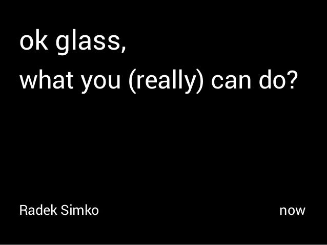 ok glass, what you (really) can do? Radek Simko now
