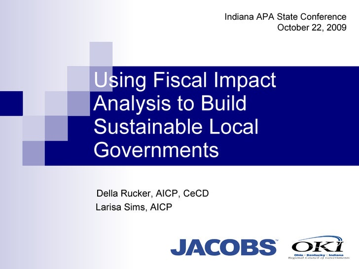 Using Fiscal Impact Analysis to Build Sustainable Local Governments Della Rucker, AICP, CeCD Larisa Sims, AICP Indiana APA...