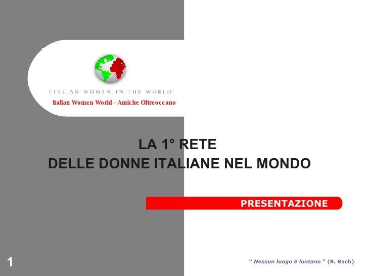 """LA 1° RETE  DELLE DONNE ITALIANE NEL MONDO Italian Women World - Amiche Oltreoceano """"  Nessun luogo è lontano  """" (R. Bach)..."""