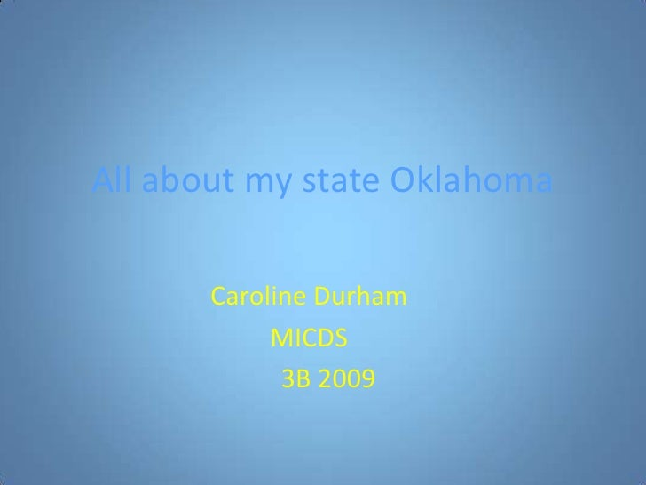 All about my state Oklahoma<br />Caroline Durham<br />MICDS<br />      3B 2009                                        <br />