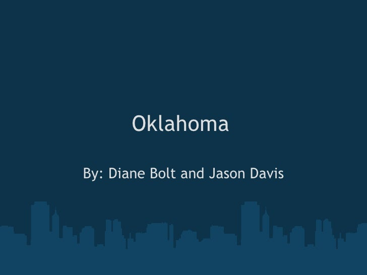 Oklahoma  By: Diane Bolt and Jason Davis