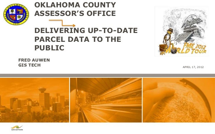 OKLAHOMA COUNTY     ASSESSOR'S OFFICE     DELIVERING UP-TO-DATE     PARCEL DATA TO THE     PUBLICFRED AUWENGIS TECH       ...