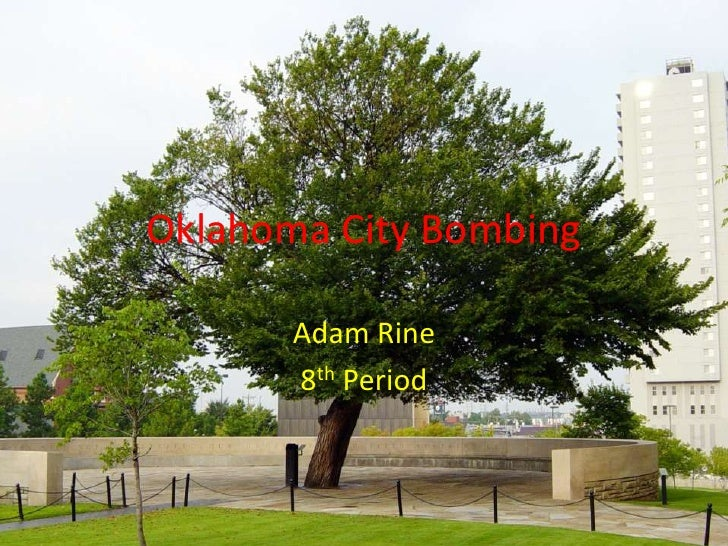 Oklahoma City Bombing<br />Adam Rine<br />8th Period<br />
