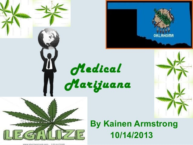 Medical Marijuana By Kainen Armstrong 10/14/2013