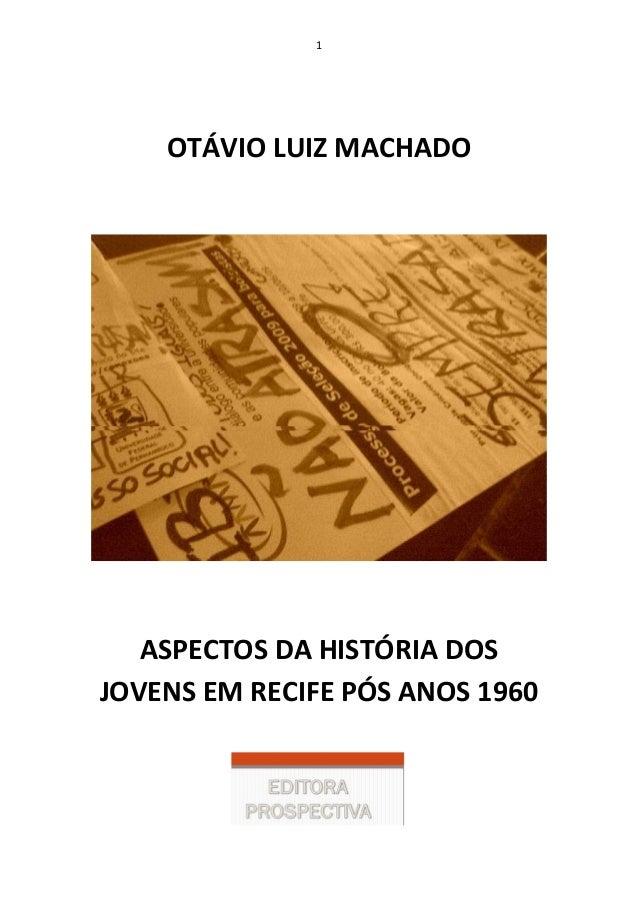 1 OTÁVIO LUIZ MACHADO ASPECTOS DA HISTÓRIA DOS JOVENS EM RECIFE PÓS ANOS 1960