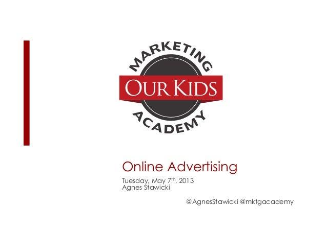 Online AdvertisingTuesday, May 7th, 2013Agnes Stawicki@AgnesStawicki @mktgacademy