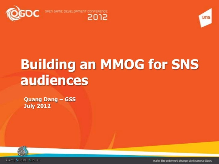 Building an MMOG for SNSaudiencesQuang Dang – GSSJuly 2012
