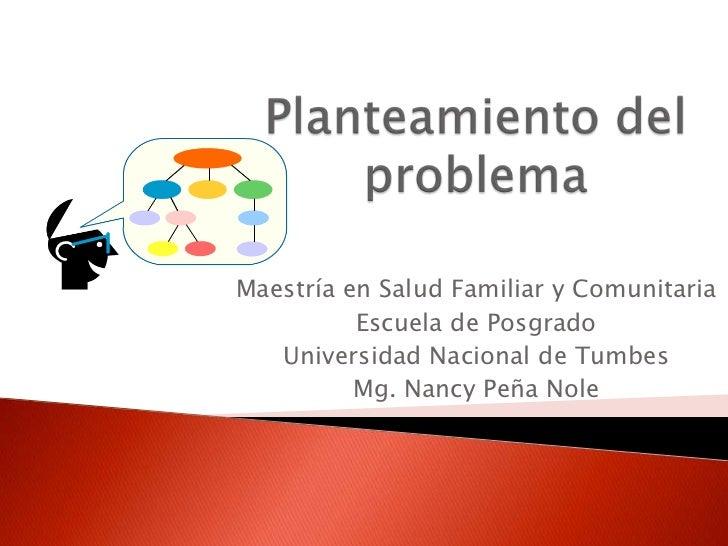 Maestría en Salud Familiar y Comunitaria          Escuela de Posgrado   Universidad Nacional de Tumbes          Mg. Nancy ...
