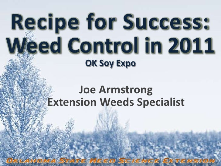 Recipe for Success:Weed Control in 2011OK Soy Expo<br />Joe Armstrong<br />Extension Weeds Specialist<br />