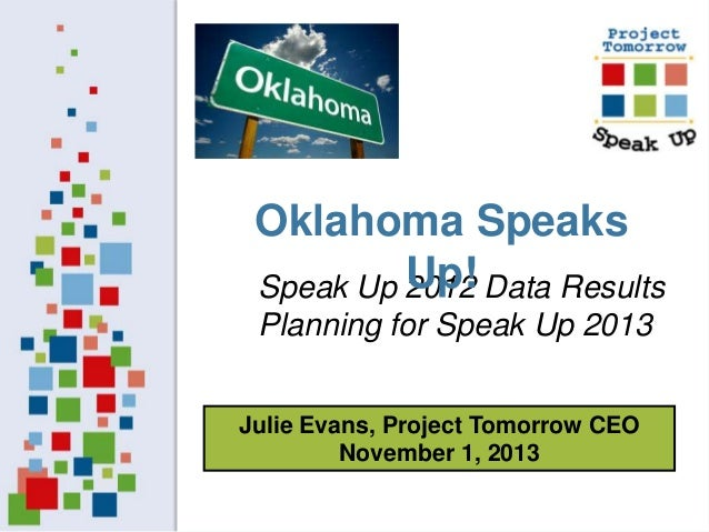Oklahoma Speaks Up! Speak Up 2012 Data Results Planning for Speak Up 2013 Julie Evans, Project Tomorrow CEO November 1, 20...