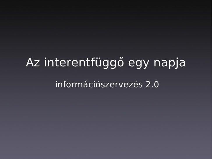 Az interentfüggő egy napja     információszervezés 2.0